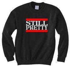 Still Pretty Crewneck – Hipster Tops