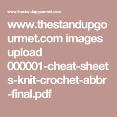 www.thestandupgourmet.com images upload 000001-cheat-sheets-knit-crochet-abbr-final.pdf