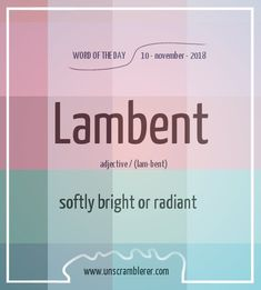 Word_Lambent: Softly Bright or Radiant Interesting English Words, Unusual Words, Weird Words, Rare Words, Cool Words, Unique Words, English Phrases, Learn English Words, Unscramble Words