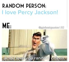 "For me, all you have to say is ""I love Percy Jackson"" and I will literally love you forever"