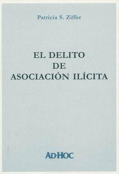 El delito de asociación ilícita / Patricia S. Ziffer. - Buenos Aires : Ad-Hoc, 2005