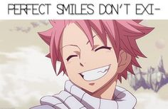 No need to finish that smile cause you just got a natsu smile AKA a perfect smile