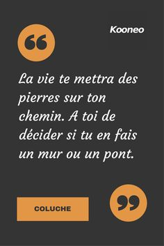 [CITATIONS] La vie te mettra des pierres sur ton chemin. A toi de décider si tu en fais un mur ou un pont. COLUCHE #Ecommerce #Motivation #Kooneo #Coluche : www.kooneo.com Positive Mind, Positive Attitude, Positive Quotes, Motivational Quotes, Inspirational Quotes, Words Quotes, Wise Words, Life Quotes, Quote Citation