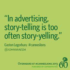"""In advertising, story-telling is too often story-yelling"" -Gaston Legorburu, @SapientNitro  #CannesLions"