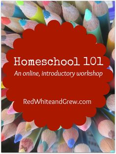Contemplating homeschooling? Not sure where to begin? This RedWhiteandGrew.com Homeschool 101 workshop is a good place to start this summer!