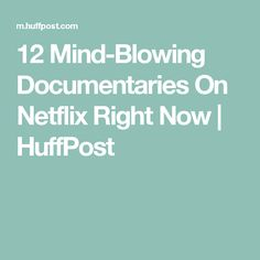 12 Mind-Blowing Documentaries On Netflix Right Now | HuffPost