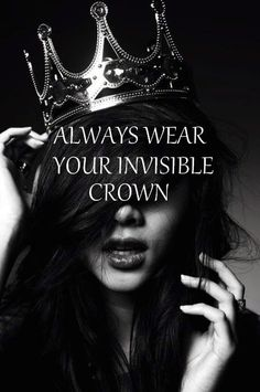 Always wear your invisible crown !!