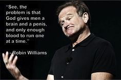 This is my all time favorite Robin Williams quote :)