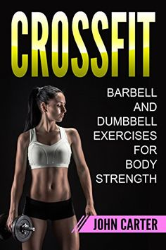 CrossFit: Barbell and Dumbbell Exercises for Body Strength (FREE Bonus Included) (Bodybuilding, Crossfit, Bodyweight, Fitness Book 1) by [Carter, John]