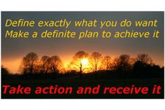 Define What YOU WantTake Action & Receive it