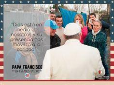 """""""Dios está en medio de nosotros y su presencia nos moviliza a la caridad"""" #PapaFrancisco #PensamientosPapaFrancisco #FrasesPapaFrancisco #PapaEnUSA"""