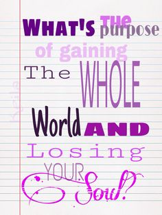 What's the purpose of gaining the whole world and losing your soul?
