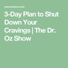 3-Day Plan to Shut Down Your Cravings | The Dr. Oz Show
