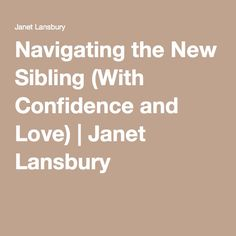 Navigating the New Sibling (With Confidence and Love) | Janet Lansbury