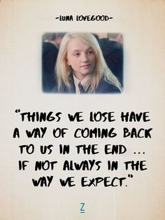 """Things we lose have a way of coming back to us in the end ... if not always in the way we expect."" - Luna Lovegood in 'Harry Potter and the Order of the Phoenix'"