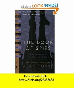 The Book of Spies An Anthology of Literary Espionage (Modern Library Classics) (9780375759598) Alan Furst , ISBN-10: 037575959X  , ISBN-13: 978-0375759598 ,  , tutorials , pdf , ebook , torrent , downloads , rapidshare , filesonic , hotfile , megaupload , fileserve