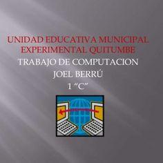 "UNIDAD EDUCATIVA MUNICIPAL EXPERIMENTAL QUITUMBE TRABAJO DE COMPUTACION JOEL BERRÚ 1 ""C""    No cabe duda de que Internet es uno de los grandes inventos d. http://slidehot.com/resources/joel-berru.54353/"