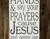 - Wash Your Hands and Say Your Prayers Cause Jesus and Germs are Everywhere - Typography Art Sign - Distressed