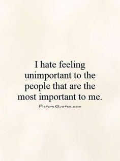 I+hate+feeling+unimportant+to+the+people+that+are+the+most+important+to+me. Pict… I+hate+feeling+unimportant+to+the+people+that+are+the+most+important+to+me. Now Quotes, Words Quotes, Quotes To Live By, Sayings, Being Lonely Quotes, Left Out Quotes, Lonely Quotes Relationship, Sad Life Quotes, Qoutes