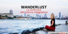 20 segni per capire se hai la Wanderlust, la malattia di chi vuole sempre viaggiare