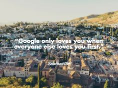 """""""Google only loves you when everyone else loves you first.""""    #solutionsvibe #digitalmedia #whitelabelseo #online #marketing #services #US #seoservices #unitedstates #SEO"""
