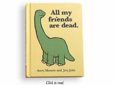 all my friends are dead.  (oldies but goldies)