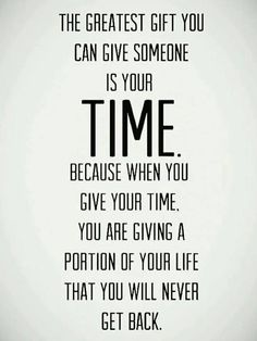 Incredibly important to remember - if you are giving your time (or sometime is giving you theirs!), then be grateful because they could just not care & leave your ass behind!!