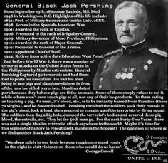General Black Jack Pershing supposedly rid the Philippines of Muslim terrorists by killing and burying some of them in pigs' blood and offal. American War, American History, American Veterans, Islam, By Any Means Necessary, Freedom Of Speech, Urban Legends, Jack Black, We The People