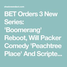 BET Orders 3 New Series: 'Boomerang' Reboot, Will Packer Comedy 'Peachtree Place' And Scripted Drama Based On 'Soul Train'