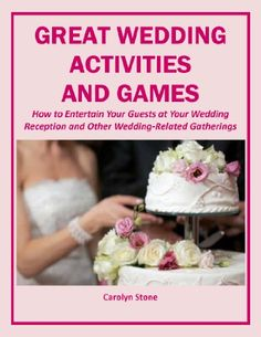 Kindle Store: Great Wedding Activities and Games: How to Entertain Your Guests at Your Wedding Reception and Other Wedding-Related Gatherings (Wedding Matters)