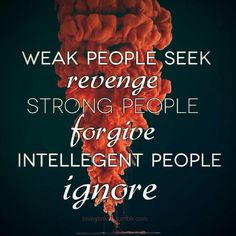 #Inspirational #Quotes  Strong and intelligent. Weak people seek revenge  Strong people forgive intelligent people ignore.  #people