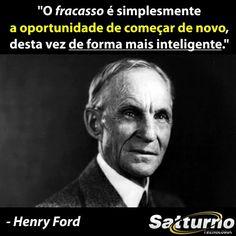"""""""O fracasso é simplesmente a oportunidade de começar de novo, desta vez de forma mais inteligente."""" - Henry Ford - #satturno - http://www.sa..."""