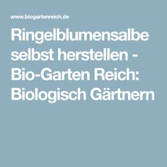 Ringelblumensalbe selbst herstellen - Bio-Garten Reich: Biologisch Gärtnern