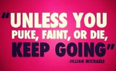 """""""Unless you puke, faint, or die, KEEP GOING."""" Jillian Michaels I feel like she is going to come out from the dvd and kick my butt if I stop to workout lol Quotes To Live By, Me Quotes, Motivational Quotes, Inspirational Quotes, Sport Quotes, Band Quotes, Loss Quotes, Band Memes, Motivational Pictures"""