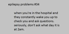 Epilepsy Problem | Constantly being woken up and then being reminded that sleep deprivation can trigger seizures...