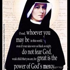 Saint Faustina, a Catholic Nun who devoted her life to the promotion of the Divine Mercy of God through His Son, Jesus Christ. Catholic Quotes, Catholic Prayers, Catholic Saints, Religious Quotes, Roman Catholic, Catholic Beliefs, Faustina Kowalska, St Faustina, Miséricorde Divine