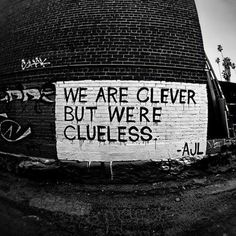 We are clevee but we are clueless. Meaningful Quotes.
