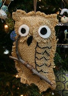 Burlap Owl. He makes an adorable Christmas ornament..don't you think? (Sorry! I can't find him on the site. He looks easy to make though. Burlap, Felt, Embroidry thread, String to hang, and a stick. Good Luck!!!)