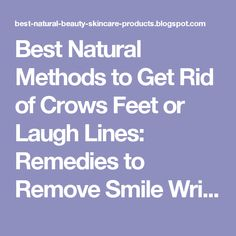 Best Natural Methods to Get Rid of Crows Feet or Laugh Lines: Remedies to Remove Smile Wrinkles around Eyes | Top Tips for Natural Beauty and Skin Care Products