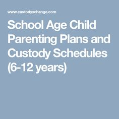 School Age Child Parenting Plans and Custody Schedules (6-12 years)