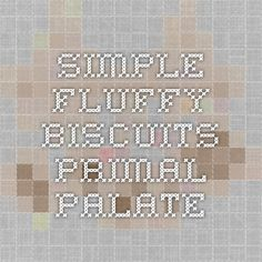 Simple Fluffy Biscuits - Primal Palate