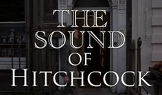 The Sound of Hitchcock, partially narrated by Sound Design Master Gary Rydstrom Film School, Sound Design, Alfred Hitchcock, The Incredibles