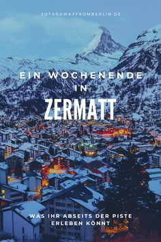 Zermatt, der malerische Winterort am Fuße des Matterhorns ist ein wahres Traumreiseziel. Lest, was ihr abseits der Skipiste an einem Wochenende in dem Schweizer Städtchen erleben könnt...