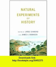 Natural Experiments of History (9780674060197) Jared Diamond, James A. Robinson , ISBN-10: 0674060199  , ISBN-13: 978-0674060197 ,  , tutorials , pdf , ebook , torrent , downloads , rapidshare , filesonic , hotfile , megaupload , fileserve