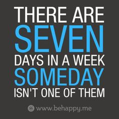 There are  #seven  days in a week  #someday  isn't one of them