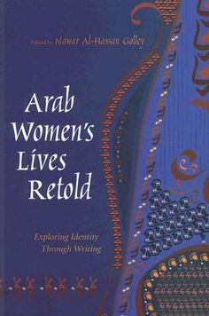 """CSW Research Scholar Karina Eileraas published a book chapter """"Dismembering the Gaze: Speleology and Vivisection in Assia Djebar's L'amour, la fantasia,"""" in Arab Women's Lives Retold: Exploring Identity Through Writing (2007) edited by Nawar Al-Hassan Golley"""