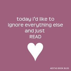 Today I'd like to ignore everything else and just READ.