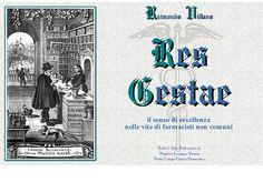 """R. Villano """"Res gestae. Il senso di eccellenza nelle vite di farmacisti non comuni"""" cd rom multimediale a colori (21,8 Mb; 15 files, 1 colonna sonora), Ed. Chiron dpt Ph@rma, Torre Annunziata, maggio 2011;"""