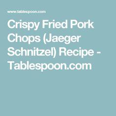 Crispy Fried Pork Chops (Jaeger Schnitzel) Recipe - Tablespoon.com