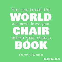"""""""You can travel the world and never leave your chair when you read a book."""" #SherryKPlummer #Bookroo #InvestInTheirFuture #quote #books #read #literate #reader #instakid #motivation #inspiration"""